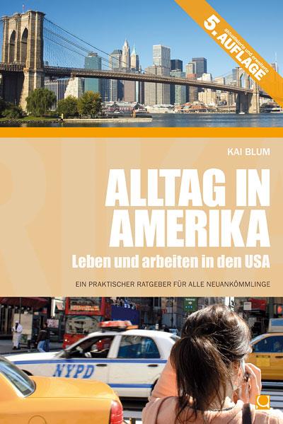 Alltag in Amerika: Leben und Arbeiten in den USA von Kai Blum